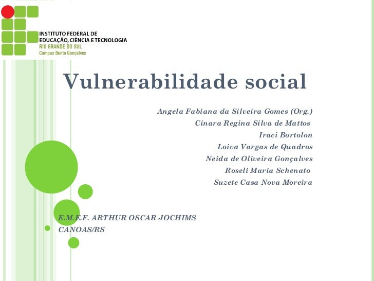 Vulnerabilidade social  Angela Fabiana da Silveira Gomes (Org.) Cinara Regina Silva de Mattos  Iraci Bortolon Loiva Vargas...