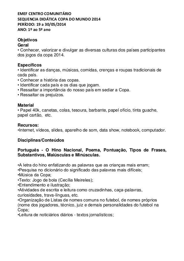 EMEF CENTRO COMUNITÁRIO SEQUENCIA DIDÁTICA COPA DO MUNDO 2014 PERÍODO: 19 a 30/05/2014 ANO: 1º ao 5º ano Objetivos Geral •...