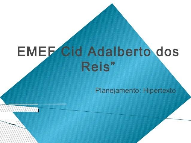 """EMEF Cid Adalberto dos        Reis""""          Planejamento: Hipertexto"""
