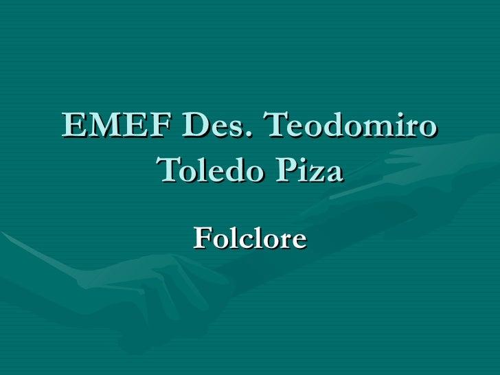 EMEF Des. Teodomiro Toledo Piza Folclore