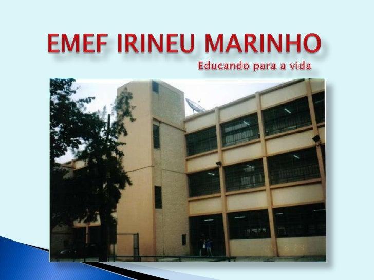 EMEF IRINEU MARINHO<br />Educando para a vida <br />