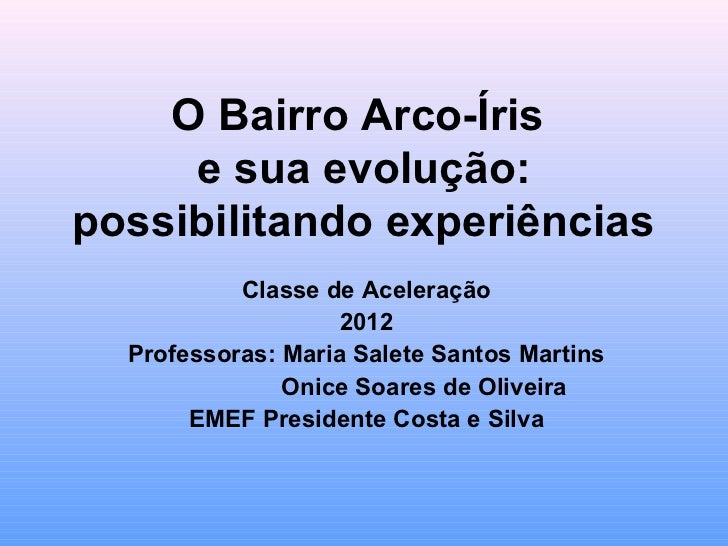 O Bairro Arco-Íris     e sua evolução:possibilitando experiências           Classe de Aceleração                    2012  ...