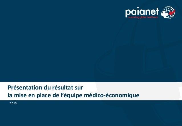 Présentation du résultat sur  la mise en place de l'équipe médico-économique  2013