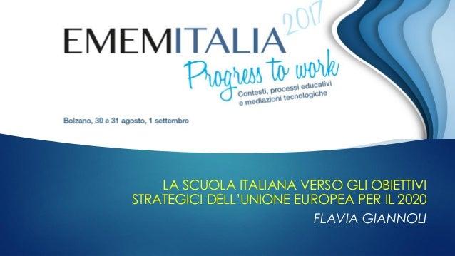 LA SCUOLA ITALIANA VERSO GLI OBIETTIVI STRATEGICI DELL'UNIONE EUROPEA PER IL 2020 FLAVIA GIANNOLI