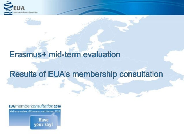 Erasmus+ mid-term review (DG EAC) Assessment of: • Effectiveness & efficiency • Continued relevance of objectives • Furthe...