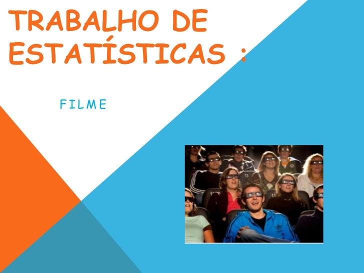 TRABALHO DEESTATÍSTICAS :  FILME