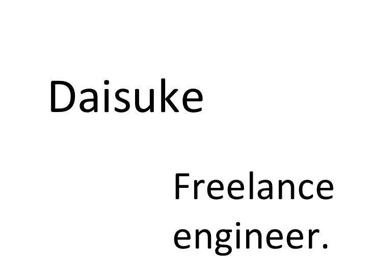 Daisuke Freelance  engineer.