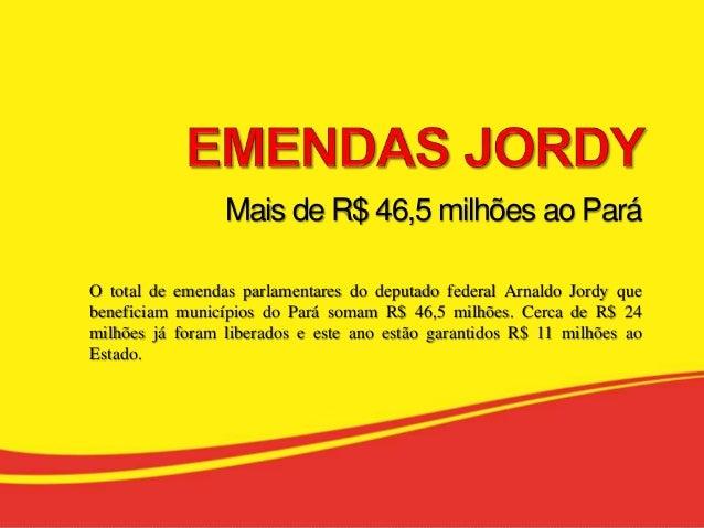 Mais de R$ 46,5 milhões ao Pará O total de emendas parlamentares do deputado federal Arnaldo Jordy que beneficiam municípi...