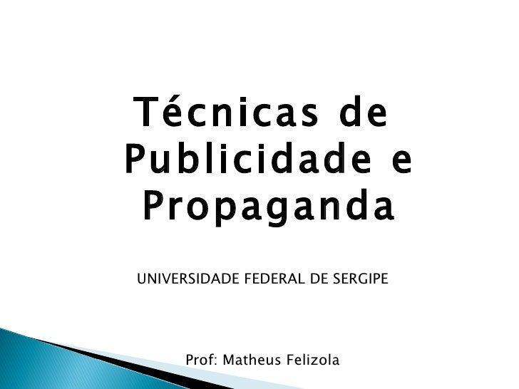<ul><li>Técnicas de Publicidade e Propaganda </li></ul><ul><li>UNIVERSIDADE FEDERAL DE SERGIPE </li></ul><ul><li>Prof: Mat...