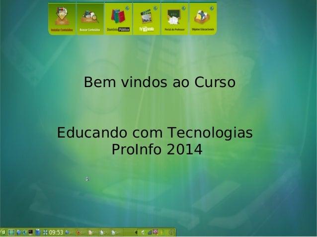 Bem vindos ao Curso Educando com Tecnologias ProInfo 2014