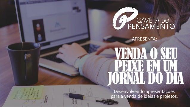 Desenvolvendo  apresentações   para  a  venda  de  ideias  e  projetos. VENDA O SEU PEIXE EM UM JORNAL DO ...