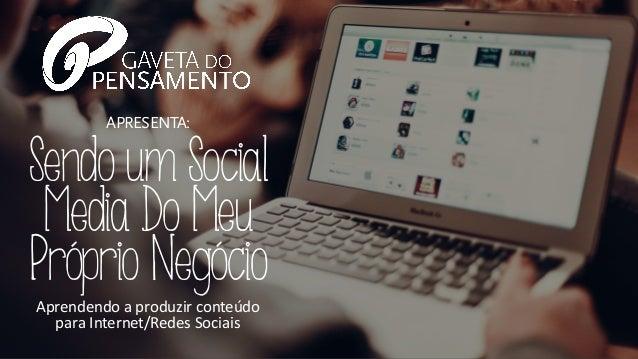 APRESENTA: Aprendendo  a  produzir  conteúdo   para  Internet/Redes  Sociais Sendo um Social Media Do Meu Próp...