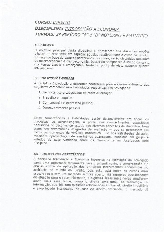 """CURSO:  DIREITO E  DISCIPLINA:  INTRODUÇÃO A ECONOMIA TURMAS:  2° PERÍODO """"A""""e """"B"""" NOTURNO e MATUTINO  I - EMENTA  O objet..."""