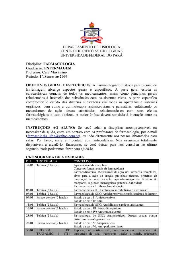 DEPARTAMENTO DE FISIOLOGIA CENTRO DE CIÊNCIAS BIOLÓGICAS UNIVERSIDADE FEDERAL DO PARÁ Disciplina: FARMACOLOGIA Graduação: ...