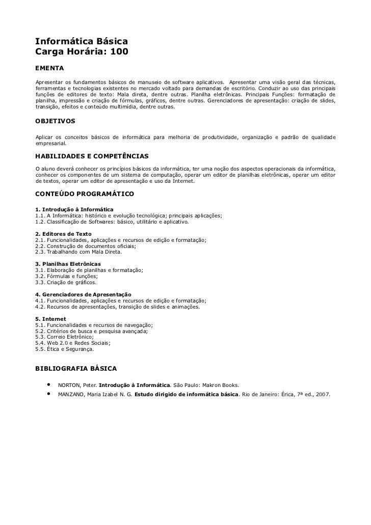 Informática BásicaCarga Horária: 100EMENTAApresentar os fundamentos básicos de manuseio de software aplicativos. Apresenta...