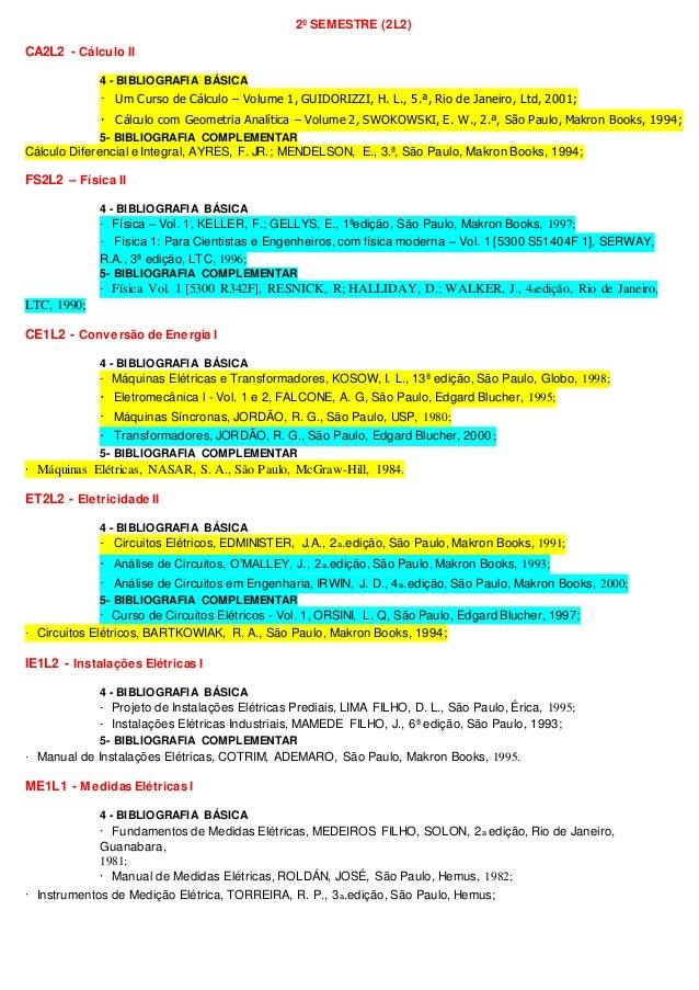 2º SEMESTRE (2L2) CA2L2 - Cálculo II 4 - BIBLIOGRAFIA BÁSICA Um Curso de Cálculo – Volume 1, GUIDORIZZI, H. L., 5.ª, Rio d...