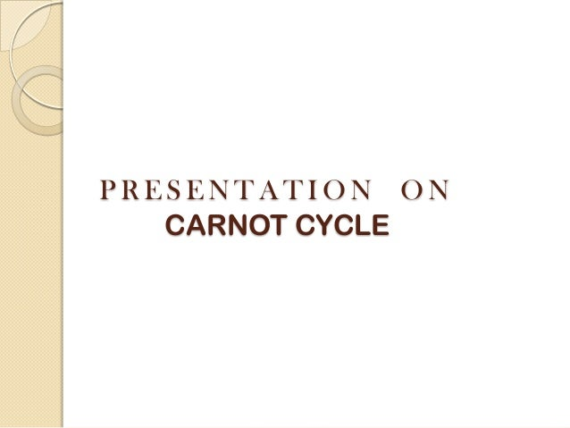 PRESENTATION ON   CARNOT CYCLE