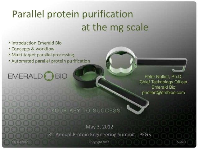 Parallel protein purification                  at the mg scale• Introduction Emerald Bio• Concepts & workflow• Multi-targe...