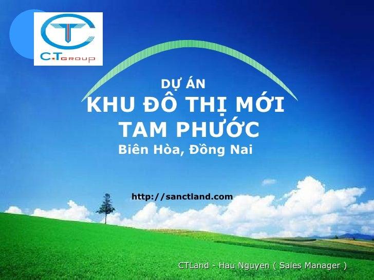DỰ ÁN  KHU ĐÔ THỊ MỚI  TAM PHƯỚC Biên Hòa, Đồng Nai http://sanctland.com CTLand - Hau Nguyen ( Sales Manager )