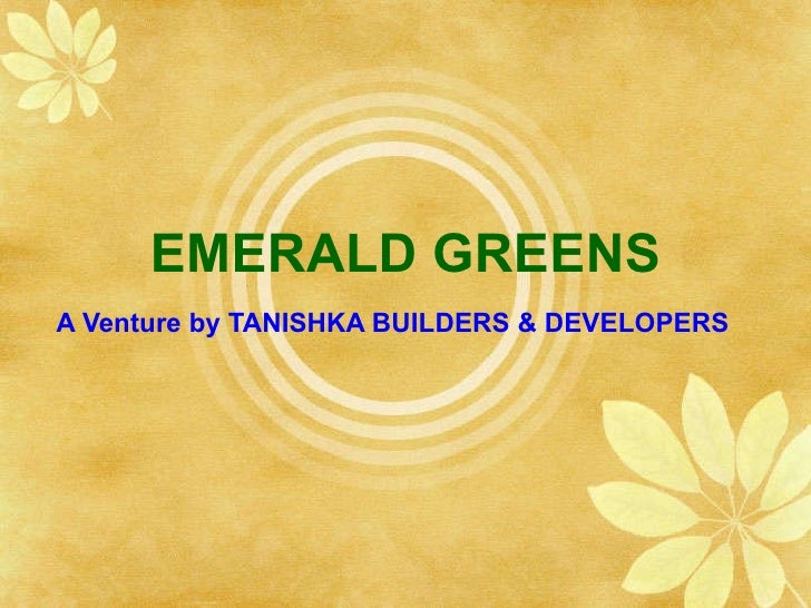 EMERALD GREENS A Venture by TANISHKA BUILDERS & DEVELOPERS