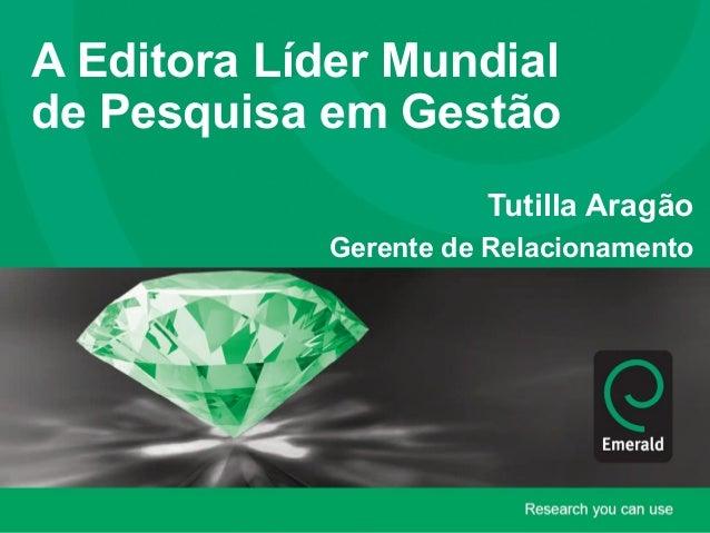 A Editora Líder Mundialde Pesquisa em GestãoTutilla AragãoGerente de Relacionamento