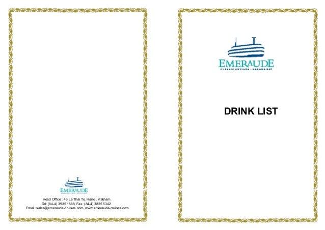 DRINK LISTHead Office : 46 Le Thai To, Hanoi, Vietnam.Tel: (84-4) 3935 1888, Fax: (84-4) 3825 5342Email: sales@emeraude-cr...