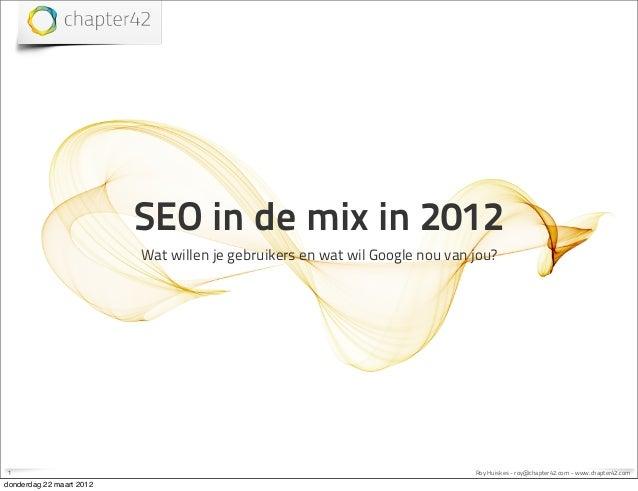 SEO in de mix in 2012 Wat willen je gebruikers en wat wil Google nou van jou?  1  donderdag 22 maart 2012  Roy Huiskes - r...
