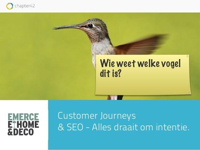 Roy Huiskes - roy@chapter42.com Customer Journeys & SEO - Alles draait om intentie. Wie weet welke vogel dit is?