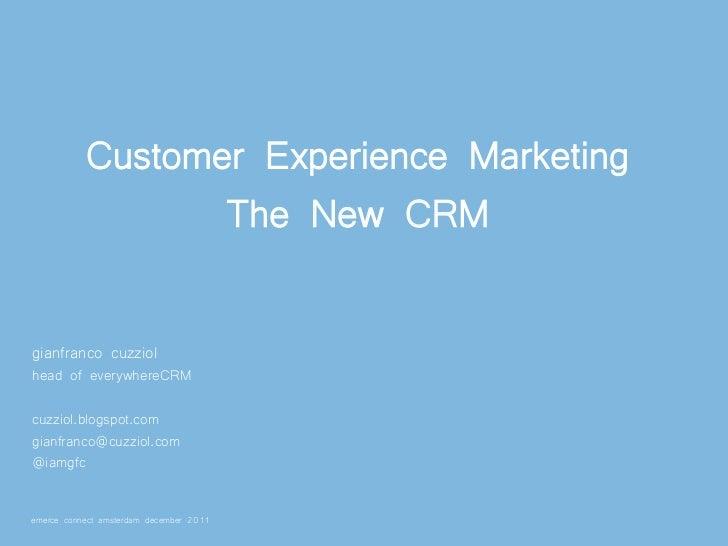 Customer Experience Marketing                  The New CRMgianfranco cuzziolhead of everywhereCRMcuzziol.blogspot.comgianf...