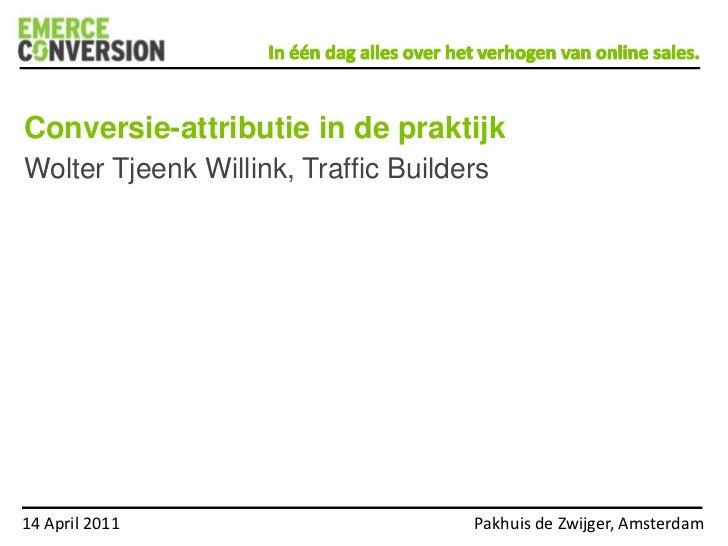 Conversie-attributie in de praktijk<br />Wolter Tjeenk Willink, Traffic Builders<br />