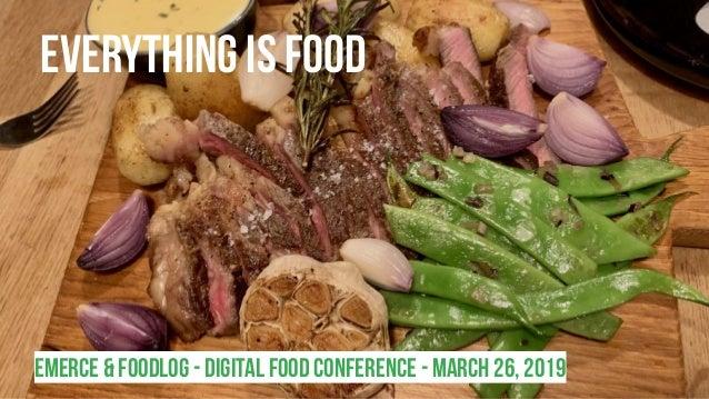 Emerce & Foodlog - Digital food conference - March 26, 2019 Everything is food