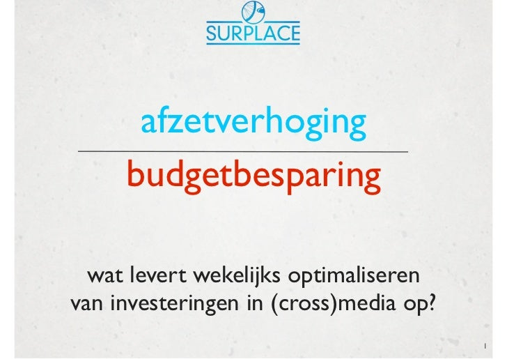 afzetverhoging     budgetbesparing  wat levert wekelijks optimaliserenvan investeringen in (cross)media op?               ...