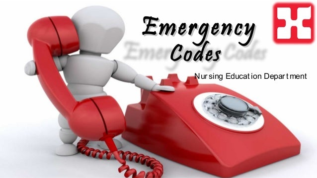 EmergencyEmergency CodesCodes Nursing Educat ion Depart ment
