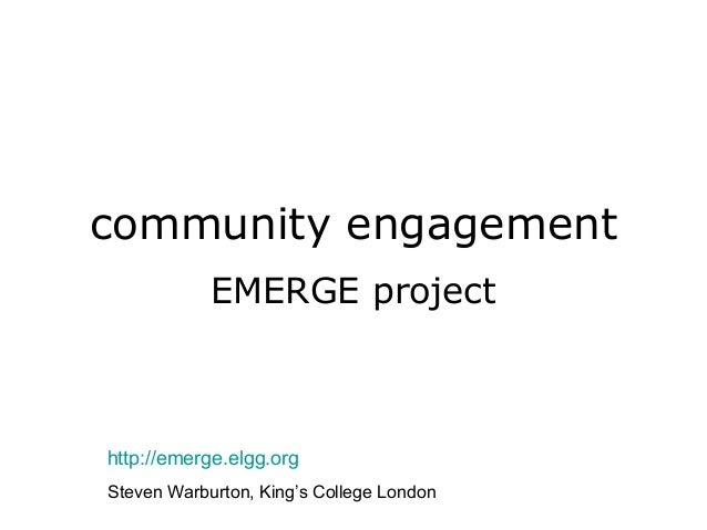 community engagement EMERGE project http://emerge.elgg.org Steven Warburton, King's College London