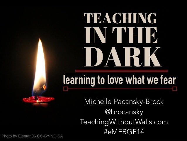 learning to love what we fear Michelle Pacansky-Brock @brocansky TeachingWithoutWalls.com #eMERGE14