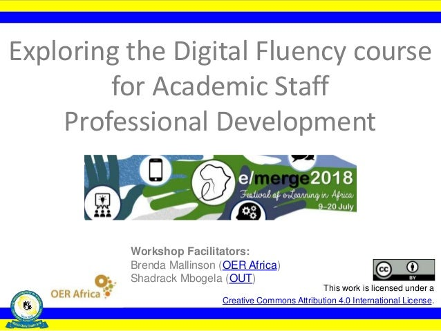 Exploring the Digital Fluency course for Academic Staff Professional Development This work is licensed under a Creative Co...