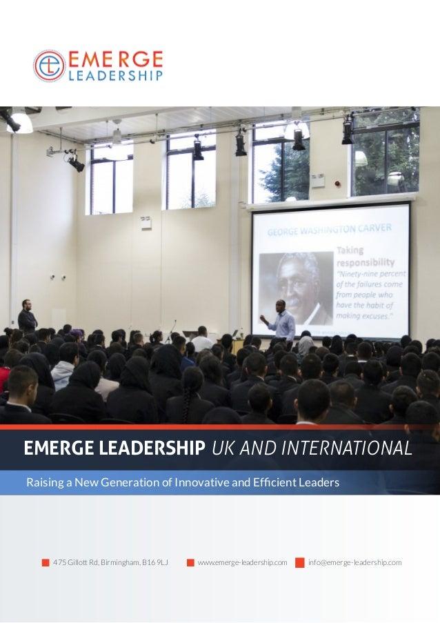 EMERGE LEADERSHIP UK AND INTERNATIONAL Raising a New Generation of Innovative and Efficient Leaders 475 Gillott Rd, Birmin...