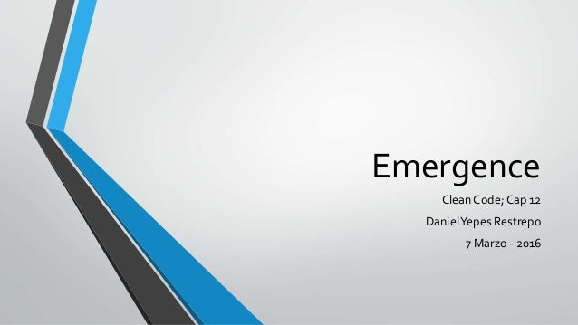 Emergence Clean Code; Cap 12 DanielYepes Restrepo 7 Marzo - 2016