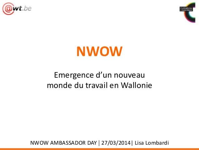 NWOW Emergence d'un nouveau monde du travail en Wallonie NWOW AMBASSADOR DAY | 27/03/2014| Lisa Lombardi