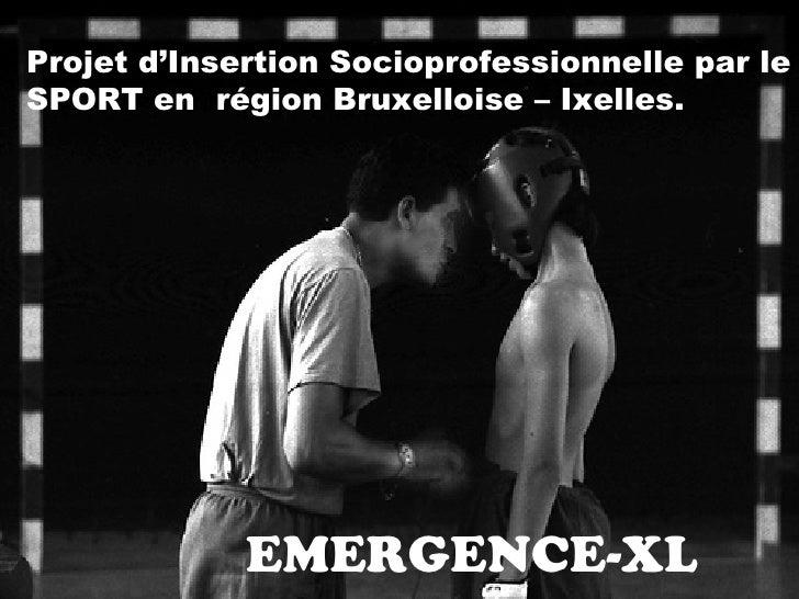 EMERGENCE-XL Projet d'Insertion Socioprofessionnelle par le SPORT en  région Bruxelloise – Ixelles.