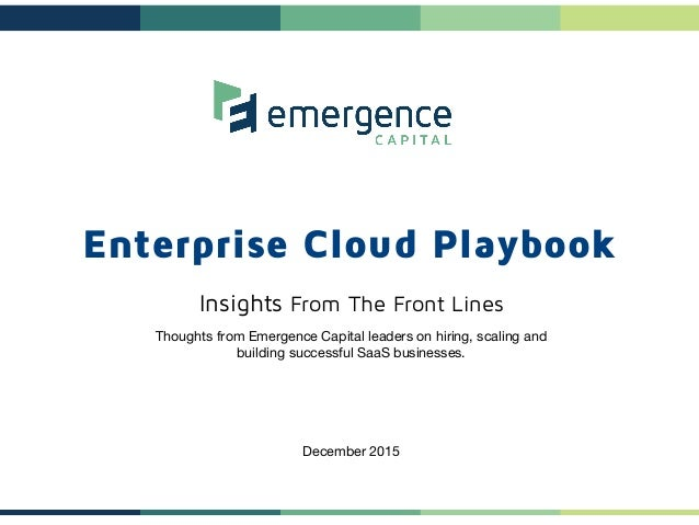 Enterprise Cloud Playbook Insights From The Front Lines  Thoughts from Emergence Capital leaders on hiring, scaling and  b...