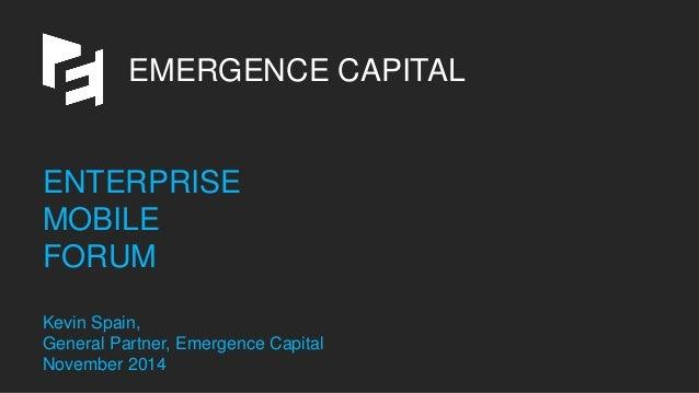 EMERGENCE CAPITALENTERPRISEMOBILEFORUMKevin Spain, General Partner, Emergence CapitalNovember 2014