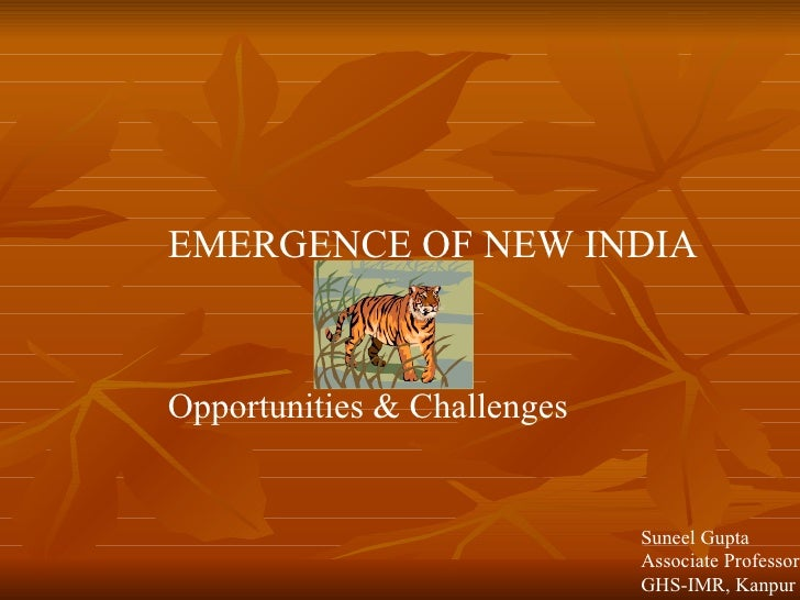 EMERGENCE OF NEW INDIA    Opportunities & Challenges                                Suneel Gupta                          ...