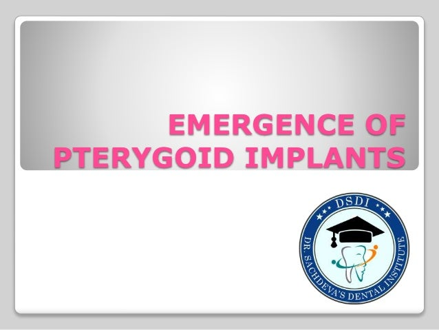 EMERGENCE OF PTERYGOID IMPLANTS