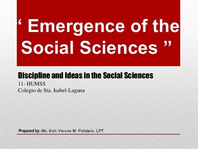 "Discipline and Ideas in the Social Sciences 11- HUMSS Colegio de Sta. Isabel-Laguna "" Emergence of the Social Sciences "" P..."