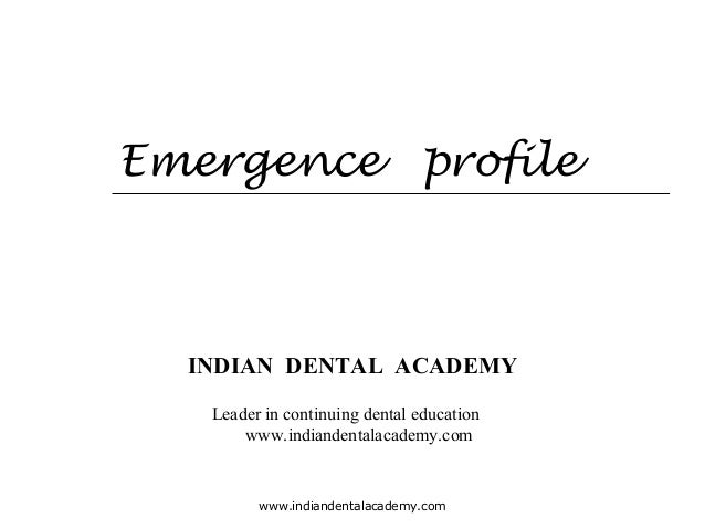 Emergence profile INDIAN DENTAL ACADEMY Leader in continuing dental education www.indiandentalacademy.com www.indiandental...