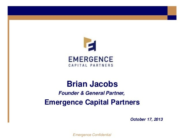 Brian Jacobs Founder & General Partner,  Emergence Capital Partners October 17, 2013  Emergence Confidential