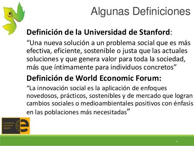 """8 Algunas Definiciones Definición de la Universidad de Stanford: """"Una nueva solución a un problema social que es más efect..."""