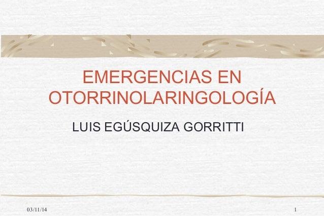 EMERGENCIAS EN  OTORRINOLARINGOLOGÍA  LUIS EGÚSQUIZA GORRITTI  03/11/14 1