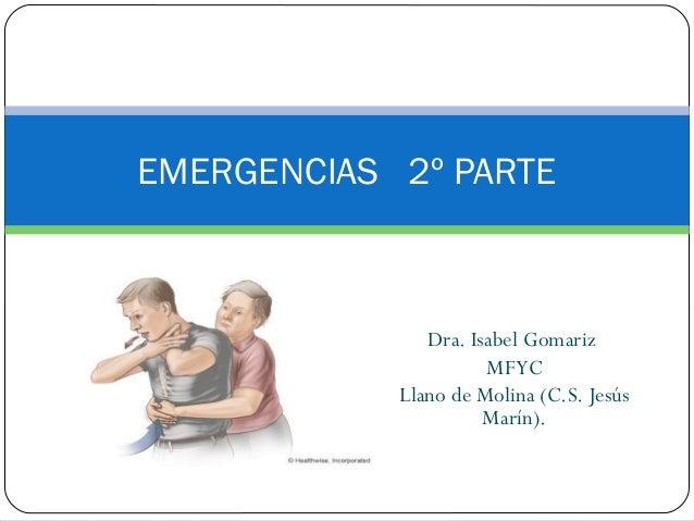 Dra. Isabel Gomariz MFYC Llano de Molina (C.S. Jesús Marín). EMERGENCIAS 2º PARTE